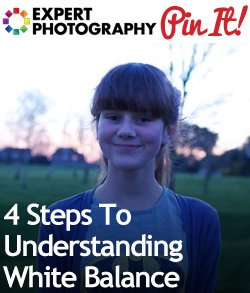 4 Steps To Understanding White Balance 4 Steps To Understanding White Balance