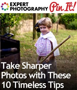 Take Sharper Photos with These 10 Timeless Tips Take Sharper Photos with These 10 Timeless Tips