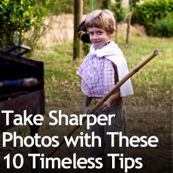 Take Sharper Photos with These 10 Timeless Tips
