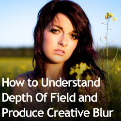 How to Understand Depth Of Field and Produce Creative Blur