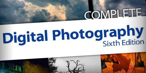 complete digital photography Top 20 Photography Books to Improve Your Skills