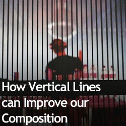 How Vertical Lines can Improve our Composition