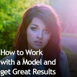 How to Work with a Model and get Great Results