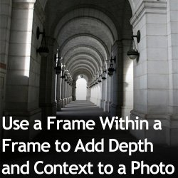 Use a Frame Within a Frame to Add Depth and Context to a Photo