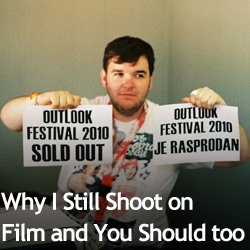 Why I Still Shoot on Film and You Should too
