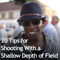 20 Tips for Shooting With a Shallow Depth of Field