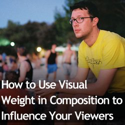 How to Use Visual Weight in Composition to Influence Your Viewers