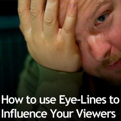 How to use Eye-Lines to Influence Your Viewers
