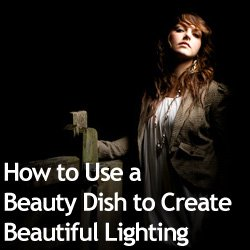 How to Use a Beauty Dish to Create Beautiful Lighting