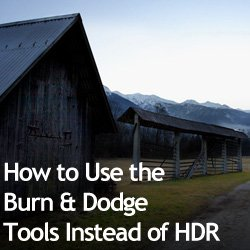 How to Use the Burn & Dodge Tools Instead of HDR