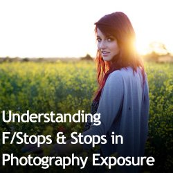 Understanding F-Stops and Stops in Photography Exposure
