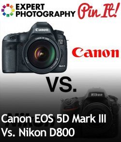 Canon EOS 5D Mark III Vs. Nikon D800 Canon EOS 5D Mark III Vs. Nikon D800   Which Is Best?