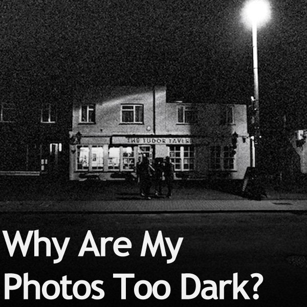 Why Are My Photos Too Dark?