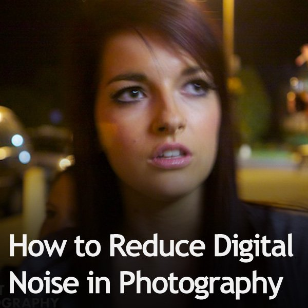 How to Reduce Digital Noise in Photography