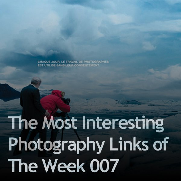 Most Interesting 007 Most Interesting Photography Links of The Week 007