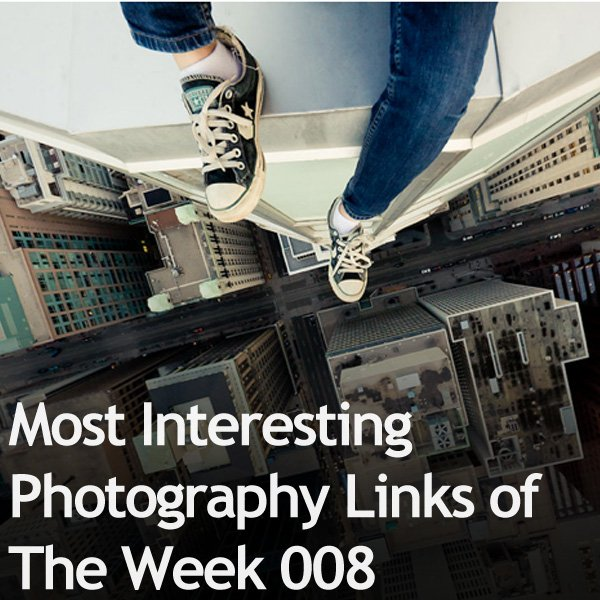 Most Interesting Photography Links of The Week 008