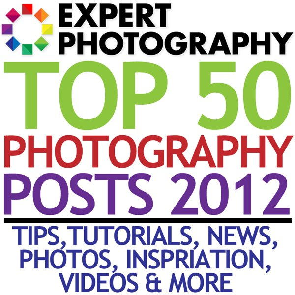 Top 50 Photography Posts 2012 Tips Tutorials News Photos Inspiration Videos and More1 Top 50 Photography Posts 2012