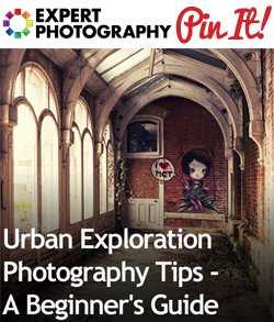 Urban Exploration Photography Tips A Beginners Guide Urban Exploration Photography Tips   A Beginners Guide